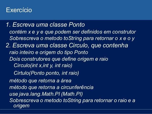 Exercício 1. Escreva uma classe Ponto contém x e y e que podem ser definidos em construtor Sobrescreva o metodo toString p...