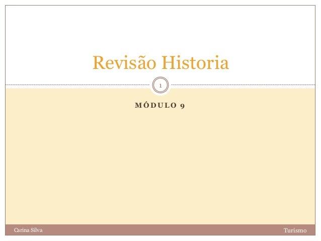 M Ó D U L O 9 TurismoCarina Silva 1 Revisão Historia