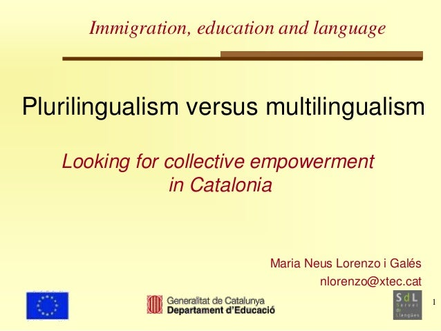 1  Immigration, education and language  Plurilingualism versus multilingualism  Looking for collective empowerment  Maria ...
