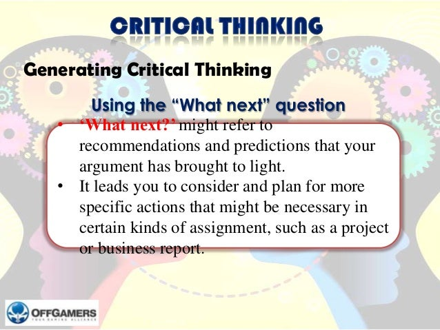 """Generating Critical Thinking Using the """"What next"""" question • 'What next?' might refer to recommendations and predictions ..."""