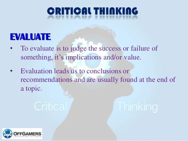 EVALUATE •  To evaluate is to judge the success or failure of something, it's implications and/or value.  •  Evaluation le...