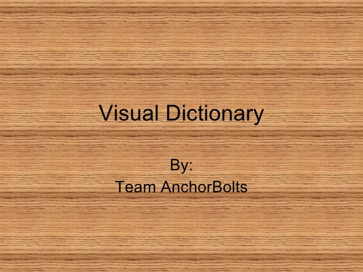 Visual Dictionary By: Team AnchorBolts