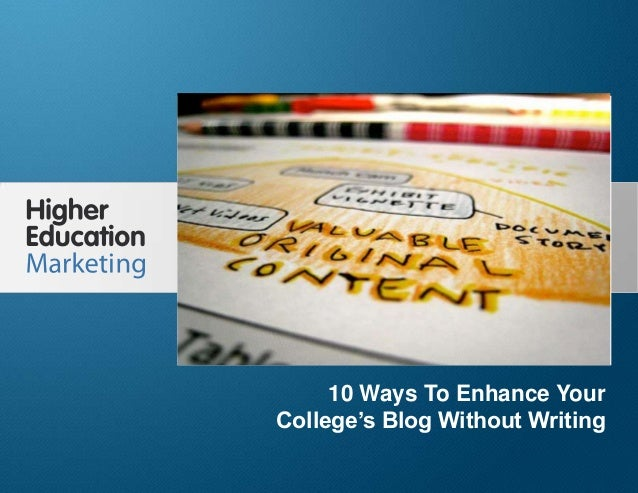 10 Ways To Enhance Your College'sBlog Without WritingSlide 110 Ways To Enhance YourCollege's Blog Without Writing