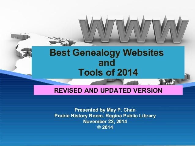 Best Genealogy Websites  and  Tools of 2014  REVISED AND UPDATED VERSION  Presented by May P. Chan  Prairie History Room, ...