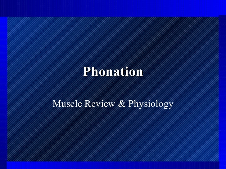PhonationMuscle Review & Physiology