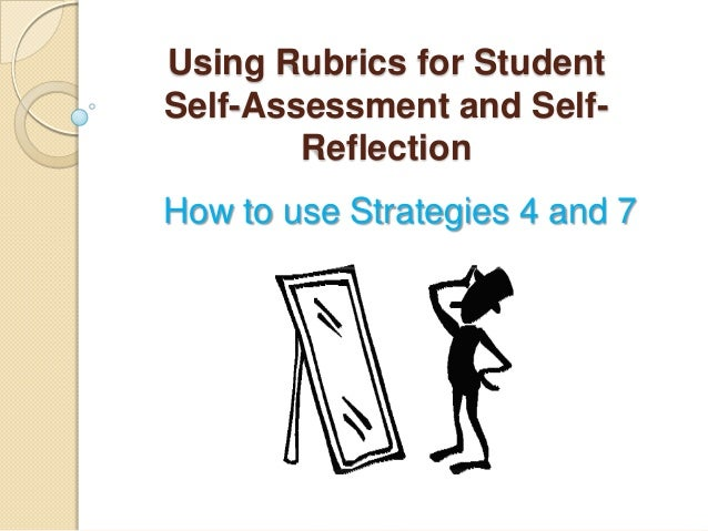 Using Rubrics for Student Self-Assessment and SelfReflection How to use Strategies 4 and 7