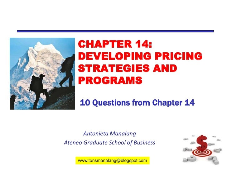 CHAPTER 14: DEVELOPING PRICING STRATEGIES AND PROGRAMS <br />10 Questions from Chapter 14<br />Antonieta Manalang<br />Ate...