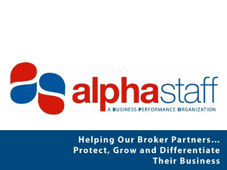 Meet AlphaStaff – The Company                                      • Over a decade of growth & success supporting our     ...