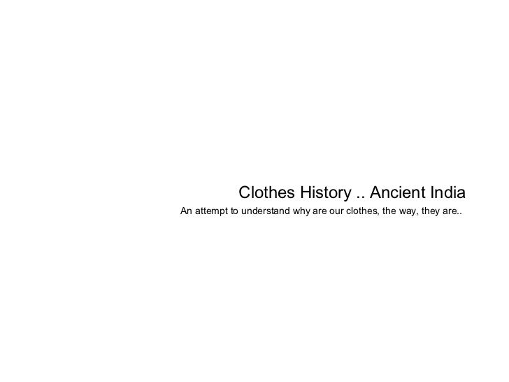 Clothes History .. Ancient India An attempt to understand why are our clothes, the way, they are..