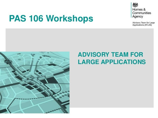 PAS 106 Workshops ADVISORY TEAM FOR LARGE APPLICATIONS