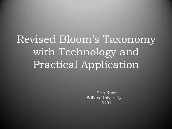 Revised Bloom's Taxonomy with Technology and Practical Application<br />			Erin Kurtz<br />		      Wilkes University<br />...