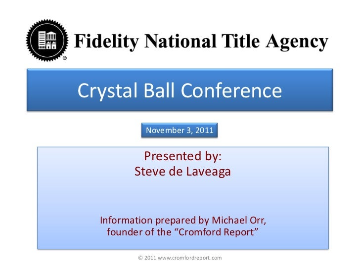 Crystal Ball Conference            November 3, 2011           Presented by:         Steve de Laveaga  Information prepared...