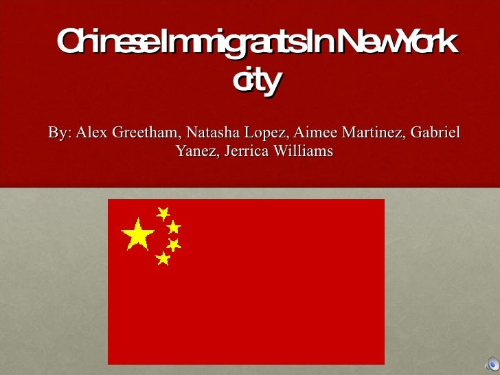 Chinese Immigrants In New York city By: Alex Greetham, Natasha Lopez, Aimee Martinez, Gabriel Yanez, Jerrica Williams