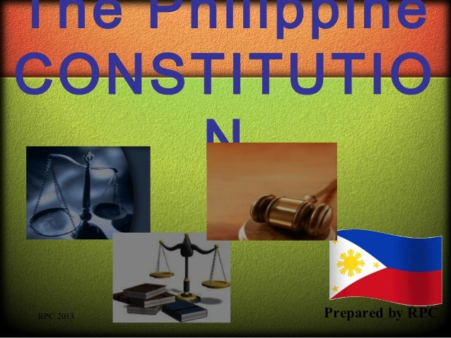 The Philippine CONSTITUTIO N RPC 2013  Prepared by RPC