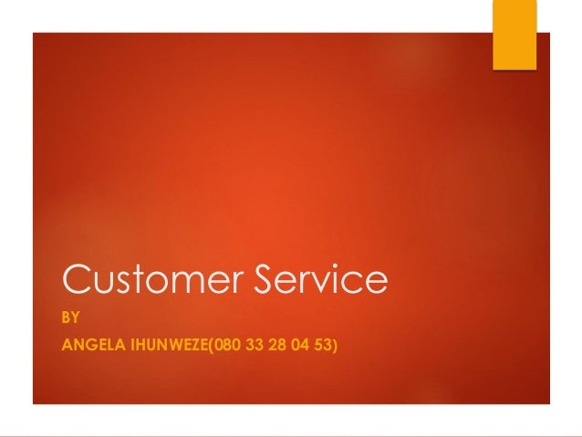 Customer Service BY ANGELA IHUNWEZE(080 33 28 04 53)