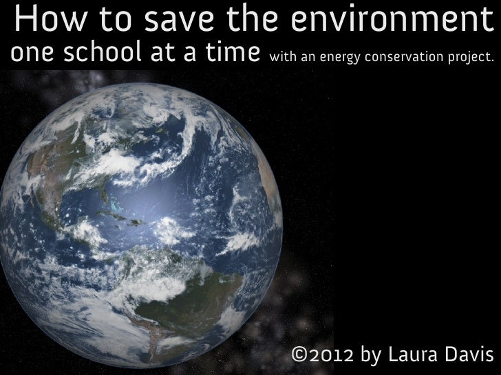 How to save the environmentone school at a time with an energy conservation project.                                 ©2012...