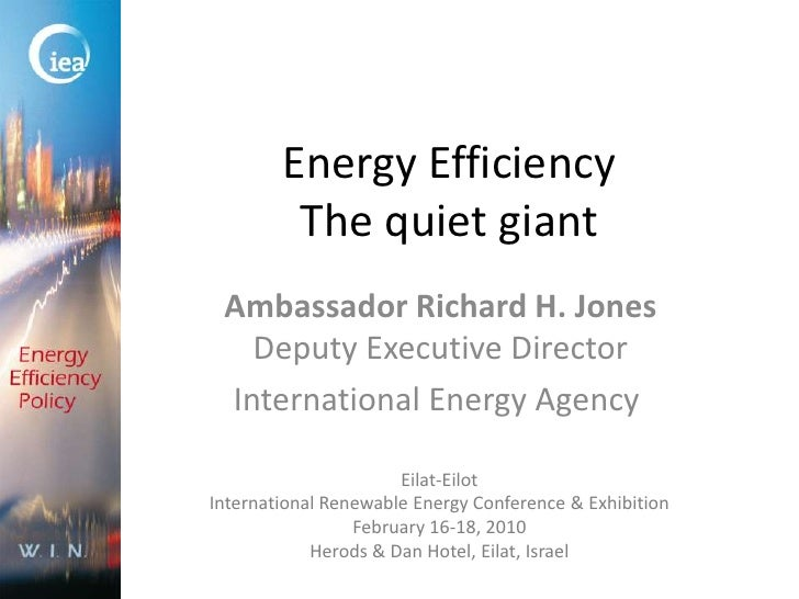 Energy EfficiencyThe quiet giant<br />Ambassador Richard H. JonesDeputy Executive Director<br />International Energy Agenc...