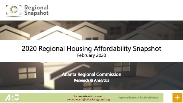 Atlanta Regional Commission Research & Analytics 2020 Regional Housing Affordability Snapshot February 2020 For more infor...