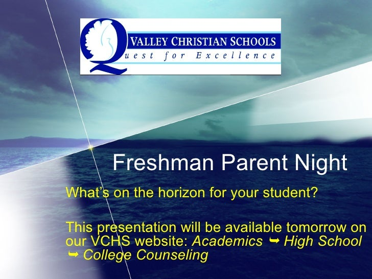 Freshman Parent Night What's on the horizon for your student? This presentation will be available tomorrow on our VCHS web...