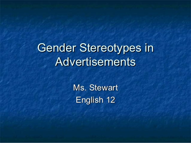 an analysis of stereotypical advertisements in modern society - in a society, today, people stereotype to generalize certain groups such as religion, beliefs, or even discriminating groups of people because of their race, gender, or appearance when the stereotype occurs between men and women, they are called gender stereotype.