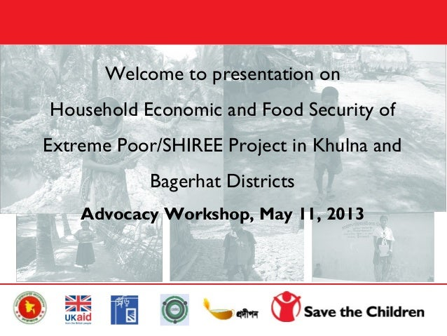 Welcome to presentation onHousehold Economic and Food Security ofExtreme Poor/SHIREE Project in Khulna andBagerhat Distric...