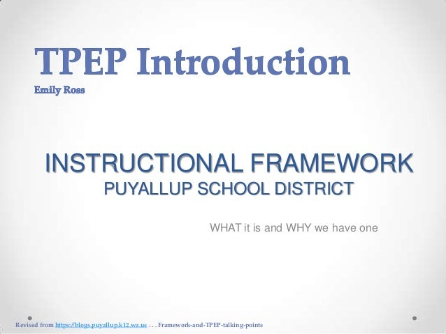INSTRUCTIONAL FRAMEWORK PUYALLUP SCHOOL DISTRICT WHAT it is and WHY we have one  Revised from https://blogs.puyallup.k12.w...