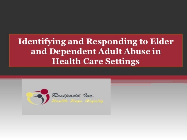 Identifying and Responding to Elder and Dependent Adult Abuse in Health Care Settings
