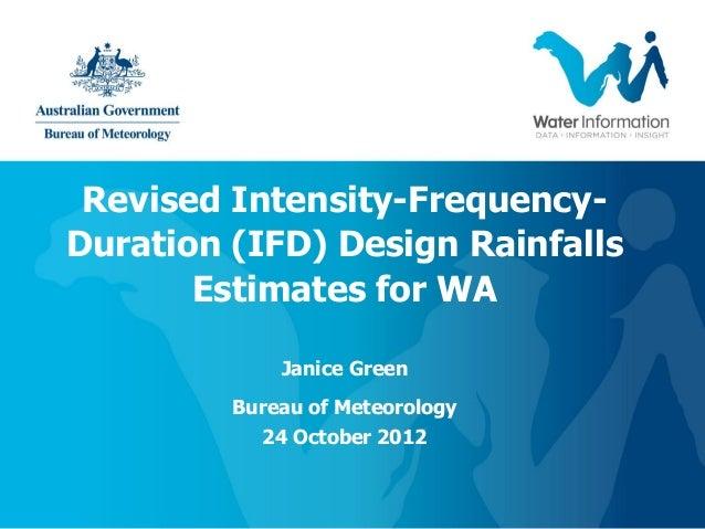 Revised Intensity-Frequency-Duration (IFD) Design Rainfalls       Estimates for WA             Janice Green         Bureau...