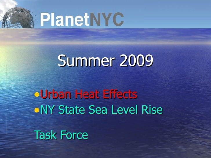 <ul><li>Summer 2009 </li></ul><ul><li>Urban Heat Effects </li></ul><ul><li>NY State Sea Level Rise  Task Force </li></ul>