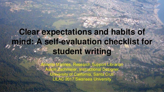 Clear expectations and habits of mind: A self-evaluation checklist for student writing Annette Marines, Research Support L...