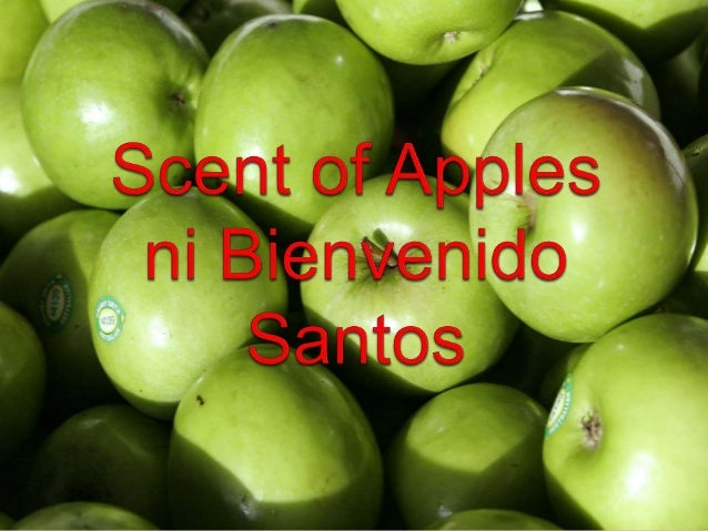 scent of apples by bienvenido n Bienvenido n santos' own lifereads like a novel  the scent of apples is a collection of stories that focuses on this period and on.