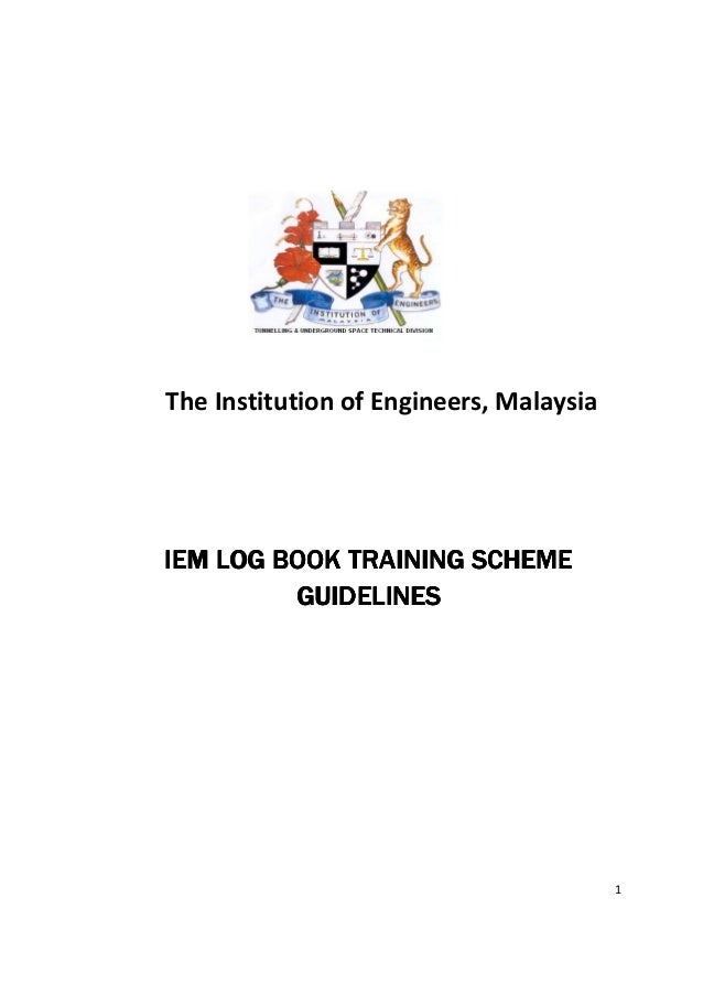 1The Institution of Engineers, MalaysiaIEM LOG BOOK TRAINING SCHEMEIEM LOG BOOK TRAINING SCHEMEIEM LOG BOOK TRAINING SCHEM...