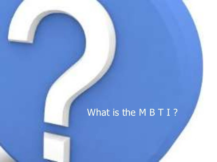 What is the M B T I ?<br />