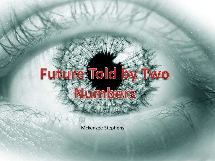 Future Told by Two Numbers <br />Mckenzee Stephens<br />