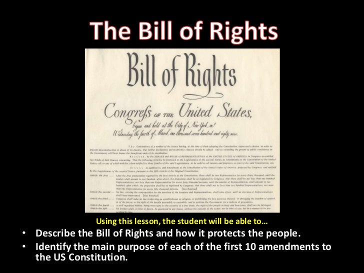 The Bill of Rights<br />Using this lesson, the student will be able to…<br />Describe the Bill of Rights and how it protec...