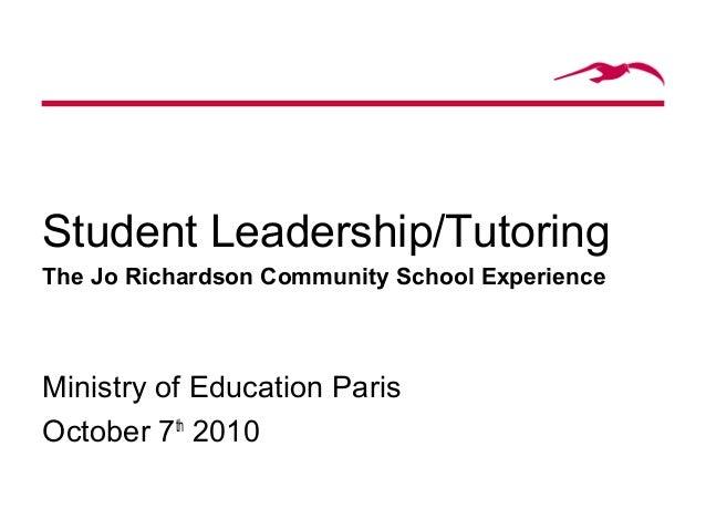 Student Leadership/Tutoring The Jo Richardson Community School Experience Ministry of Education Paris October 7th 2010