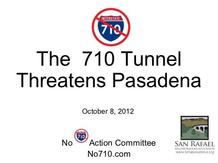 The 710 TunnelThreatens Pasadena         October 8, 2012    No    Action Committee          No710.com          www.srnapas...