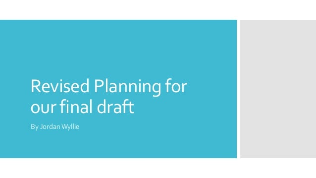 Revised Planning for our final draft By JordanWyllie