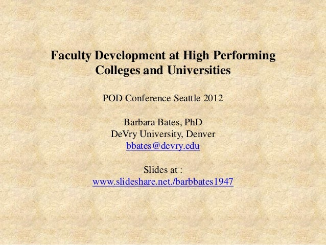 Faculty Development at High Performing        Colleges and Universities         POD Conference Seattle 2012             Ba...