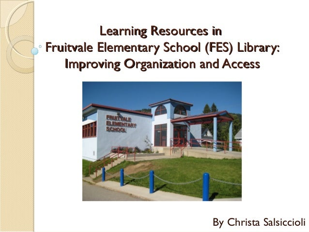 Learning Resources inFruitvale Elementary School (FES) Library:   Improving Organization and Access                       ...