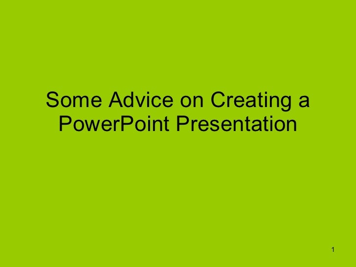Some Advice on Creating a PowerPoint Presentation