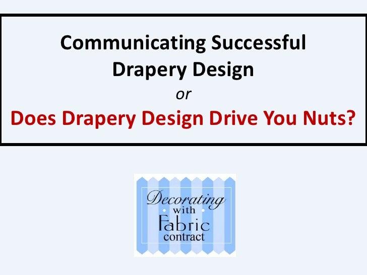 Communicating Successful Drapery DesignorDoes Drapery Design Drive You Nuts?<br />