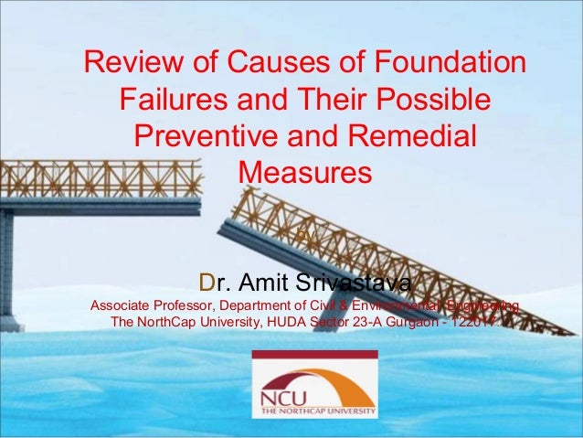 Review of Causes of Foundation Failures and Their Possible Preventive and Remedial Measures by Dr. Amit Srivastava Associa...