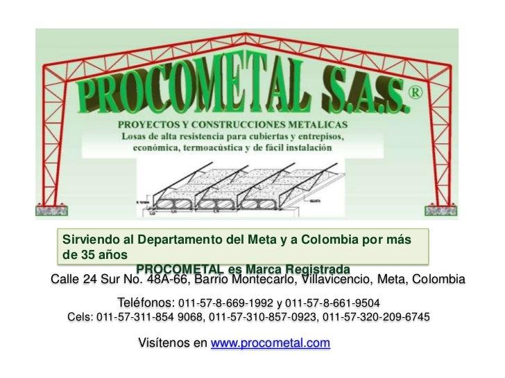 Sirviendo al Departamento del Meta y a Colombia por más de 35 años              PROCOMETAL es Marca RegistradaCalle 24 Sur...