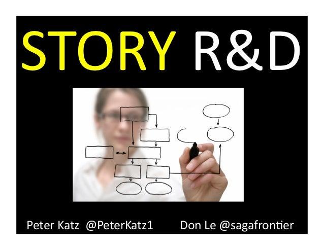STORY R&D  Peter Katz  @PeterKatz1         Don Le @sagafron8er