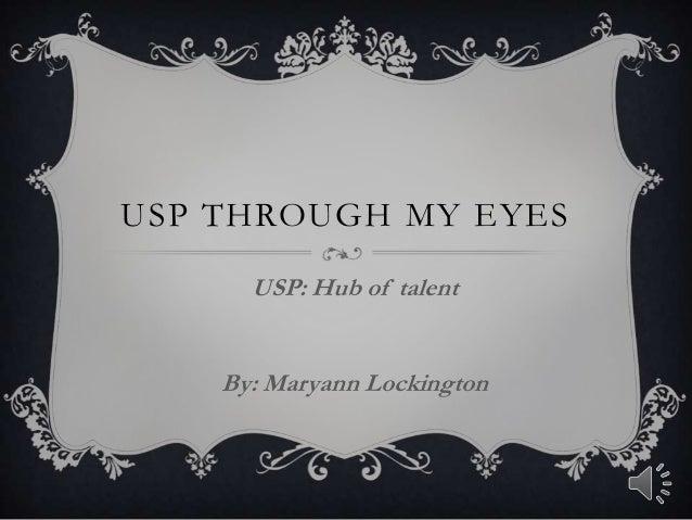 USP THROUGH MY EYESUSP: Hub of talentBy: Maryann Lockington