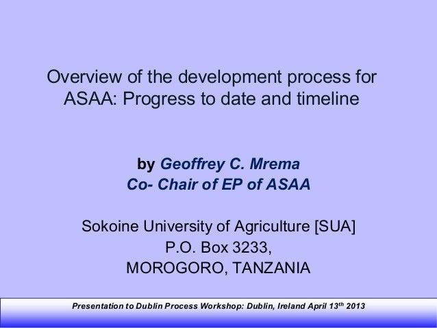 Presentation to Dublin Process Workshop: Dublin, Ireland April 13th 2013Overview of the development process forASAA: Progr...
