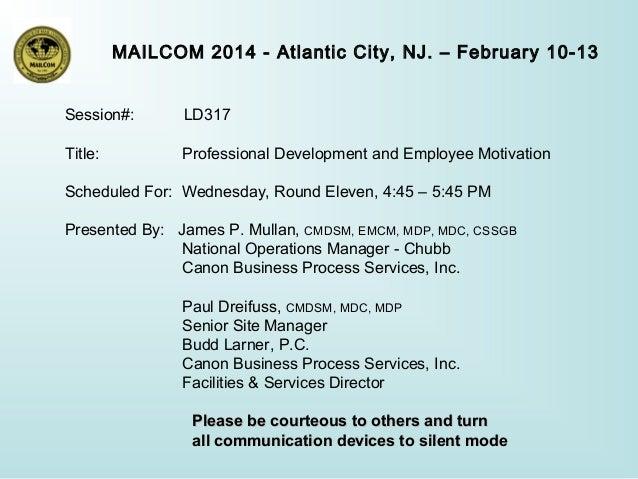 MAILCOM 2014 - Atlantic City, NJ. – February 10-13 Session#:  LD317  Title:  Professional Development and Employee Motivat...