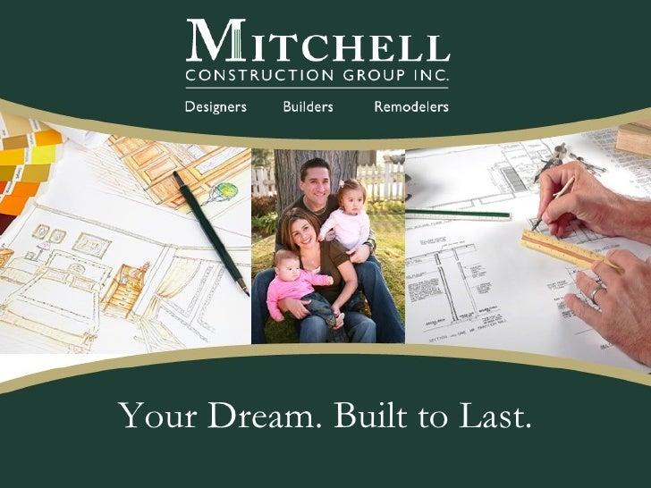 <ul><li>Your Dream. Built to Last. </li></ul>