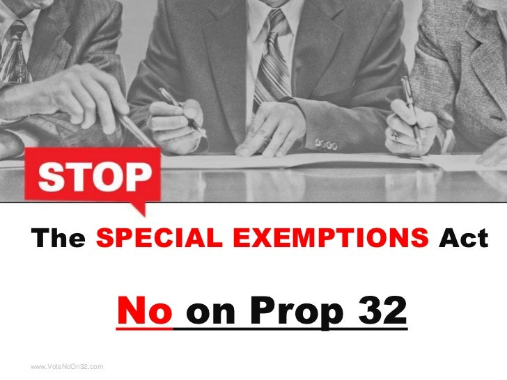 The SPECIAL EXEMPTIONS Act                     No on Prop 32www.VoteNoOn32.com